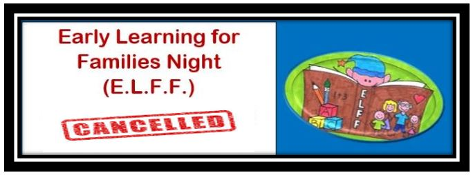 Our Early Learning for Families Night (ELFF) has been cancelled